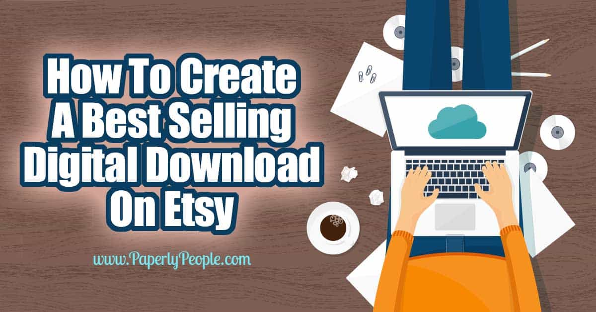 How To Create A Best Selling Digital Download On Etsy.