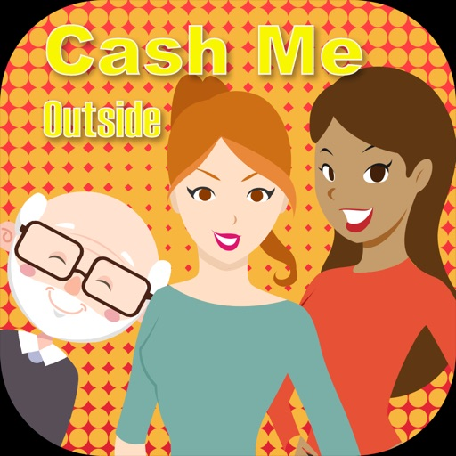 Cash me outside: How bout dat? by Trieu Hoang Nguyen.