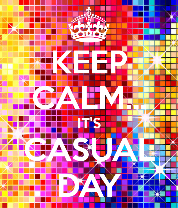 KEEP CALM IT\'S CASUAL DAY Poster.