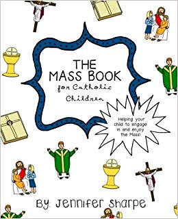 The Mass Book for Catholic Children: Jennifer Sharpe: 9781546452829.
