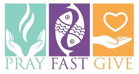 Lent: Fasting, Prayer and Almsgiving.