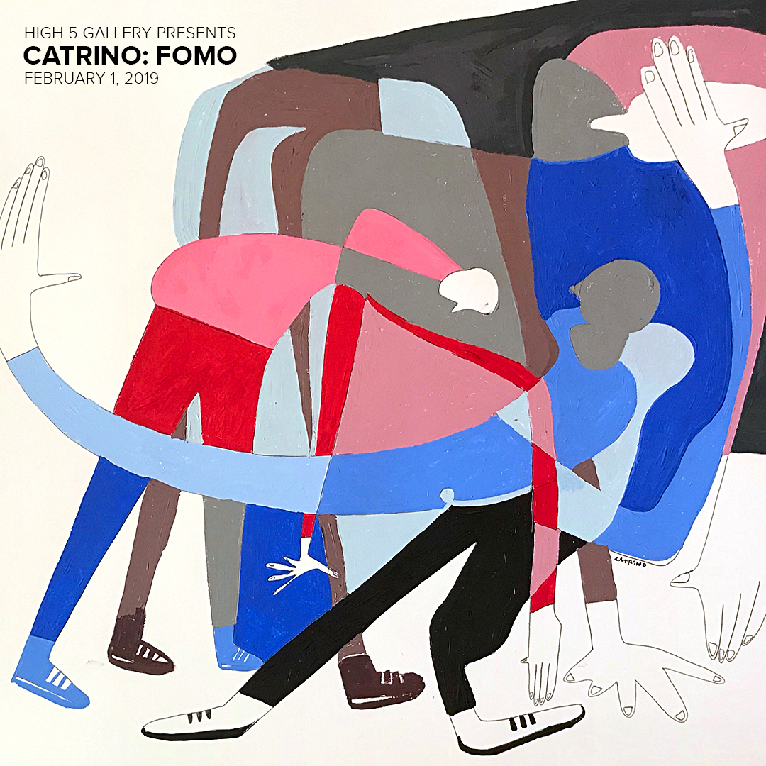 CATRINO: FOMO FIRST FRIDAY OPENING RECEPTION — High 5 Gallery.