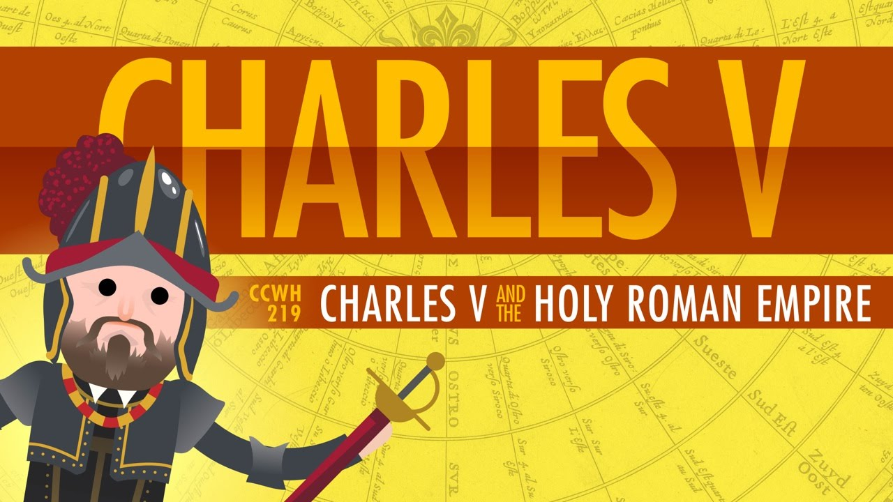 Charles V and the Holy Roman Empire: Crash Course World History.