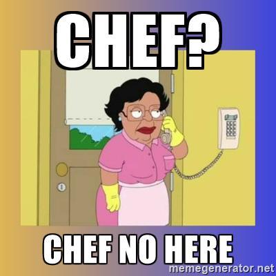 chef? chef no here.