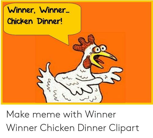 Winner Winner Chicken Dinner! Make Meme With Winner Winner Chicken.