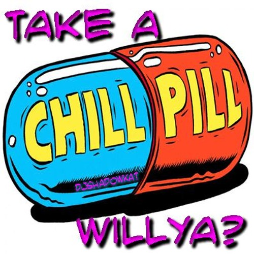 Take A Chill Pill, Willya by DJSHADOWKAT on SoundCloud.