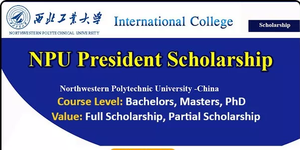 NPU China President Scholarship Program 2019 Apply Online For.