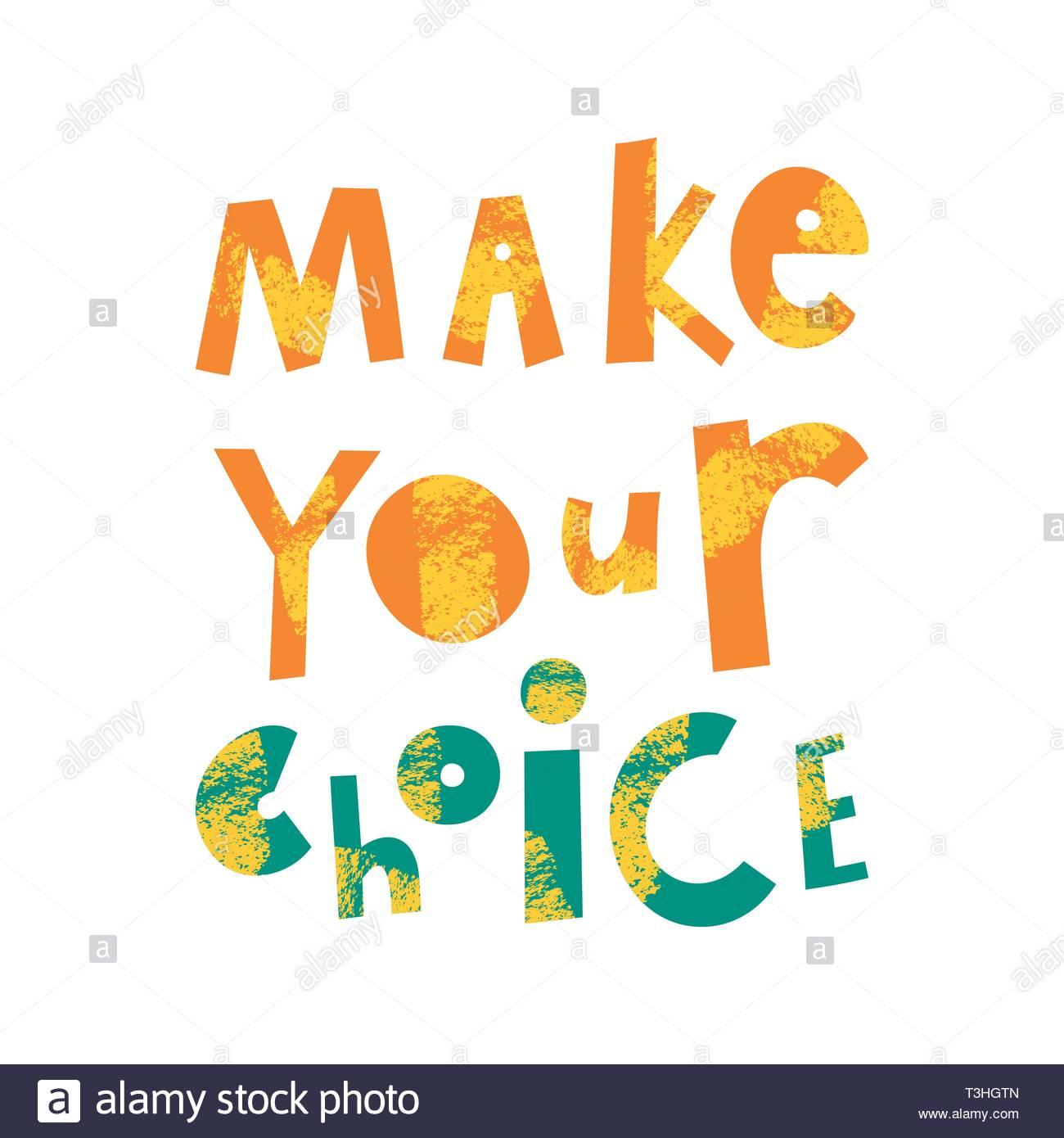 Make your choice cartoon lettering. Motivational phrase vector.
