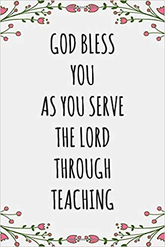 God Bless You as You Serve the Lord Through Teaching: Lined Notebook.