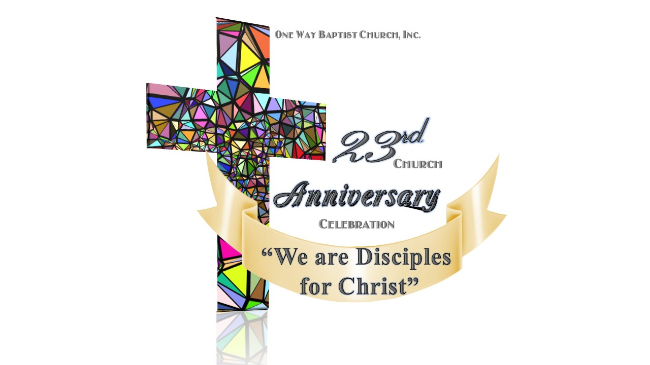 "23rd Church Anniversary Celebration ""We are Disciples for Christ."