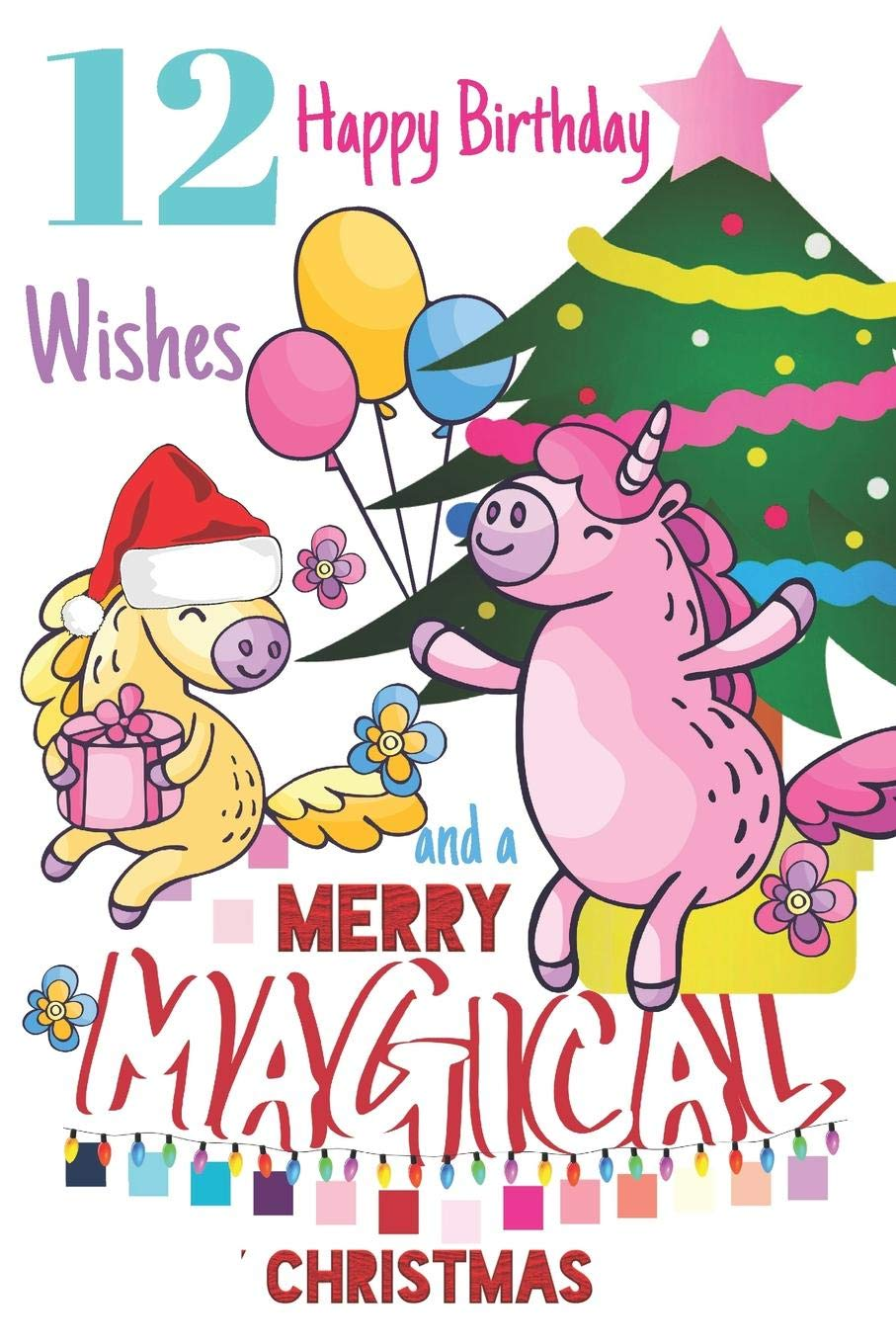 12 Happy Birthday Wishes And A Merry Magical Christmas.