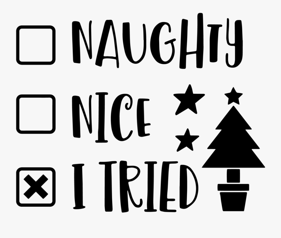 Naughty, Nice, I Tried Clipart , Png Download.