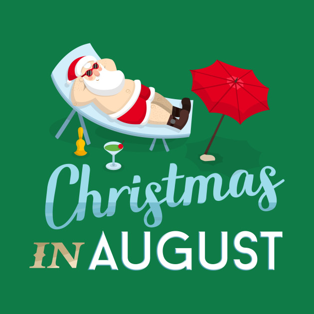 Christmas In August Funny T.