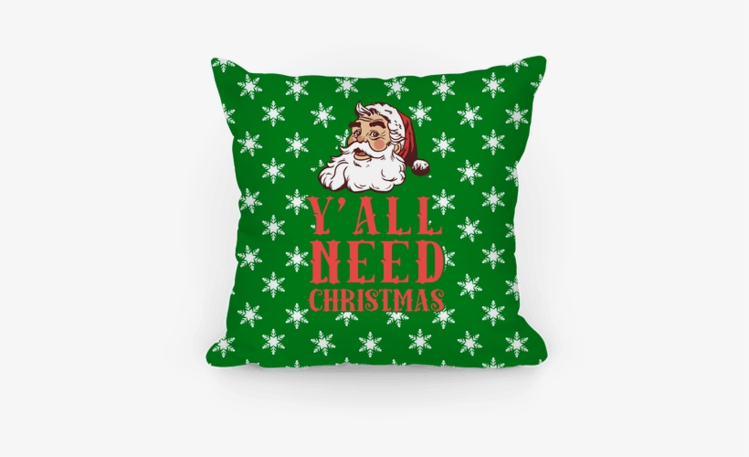 Y'all Need Christmas Pillow.