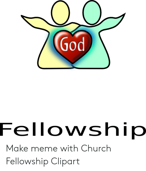 God 0 Fellowship Make Meme With Church Fellowship Clipart.