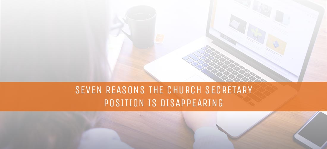 Seven Reasons the Church Secretary Position Is Disappearing.