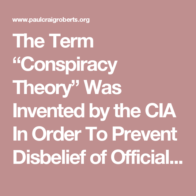 """The Term """"Conspiracy Theory"""" Was Invented by the CIA In Order To."""