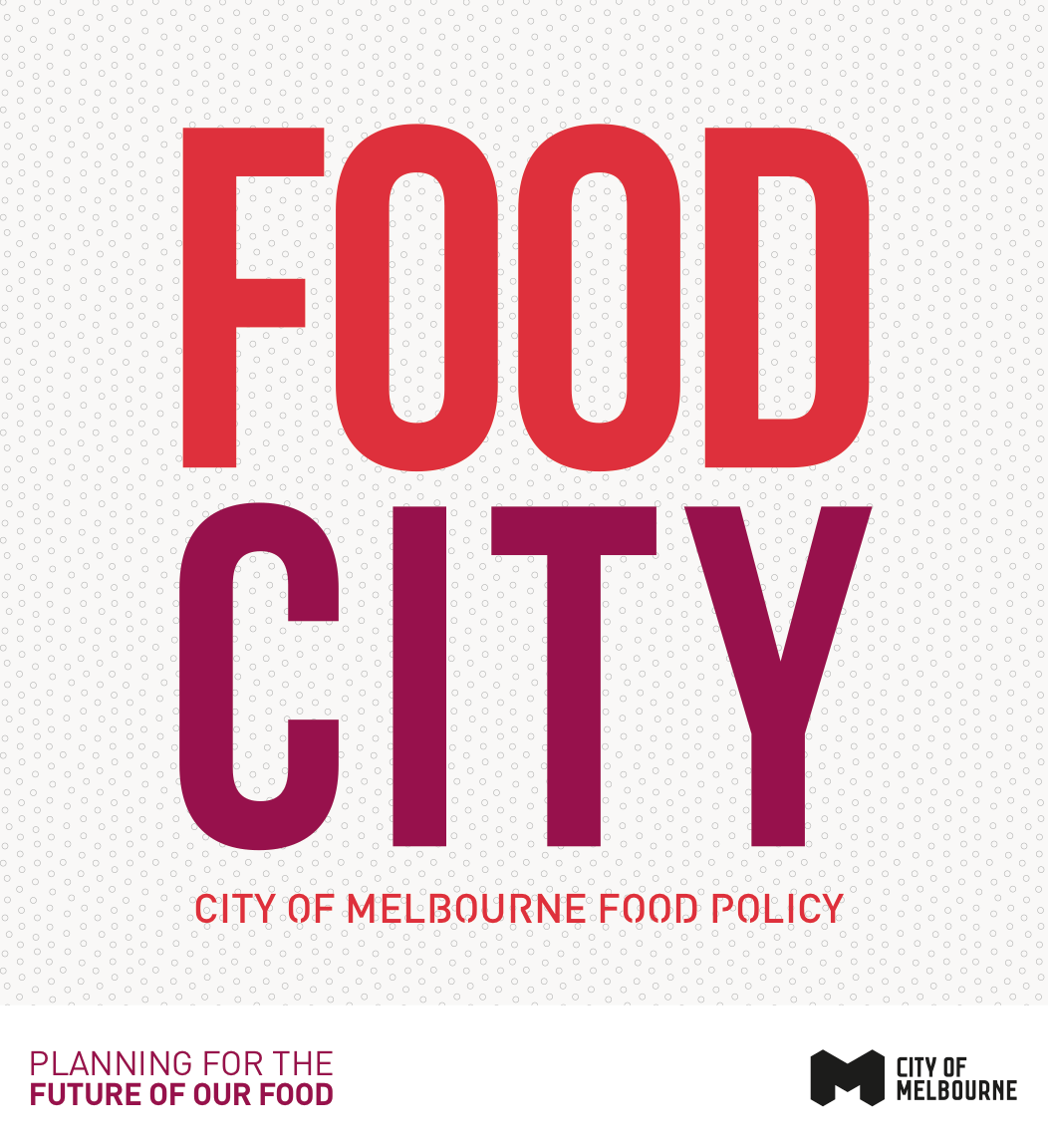 City of Melbourne Urban Agriculture Policy Snapshot.