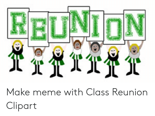 Make Meme With Class Reunion Clipart.