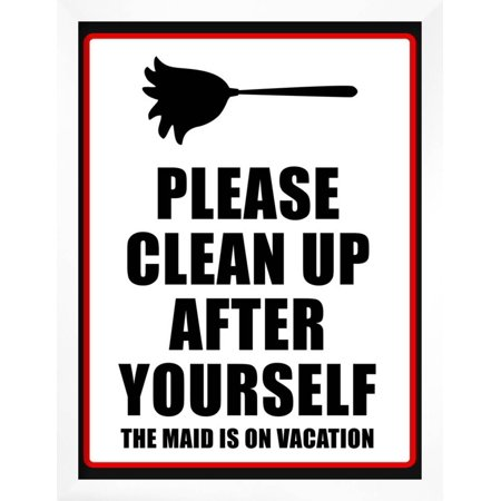 Clean Up after Yourself the Maid Is on Vacation Sign Poster Framed Poster  Wall Art.