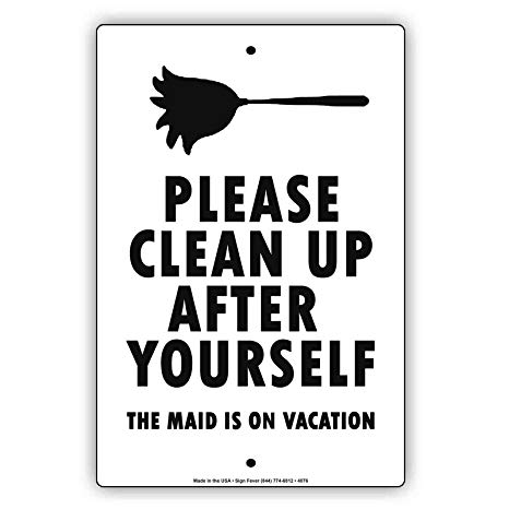 Amazon.com : Please Clean Up After Yourself The Maid Is On Vacation.
