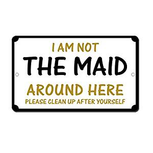 Not Your Maid Clean Up After Yourself Novelty Funny Metal Sign 8 in x 12 in.