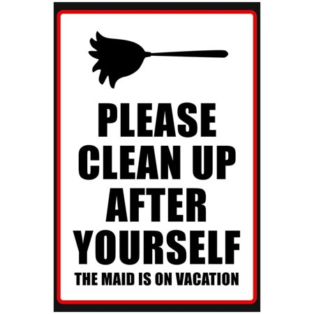 Clean Up After Yourself The Maid Is On Vacation Sign Poster.