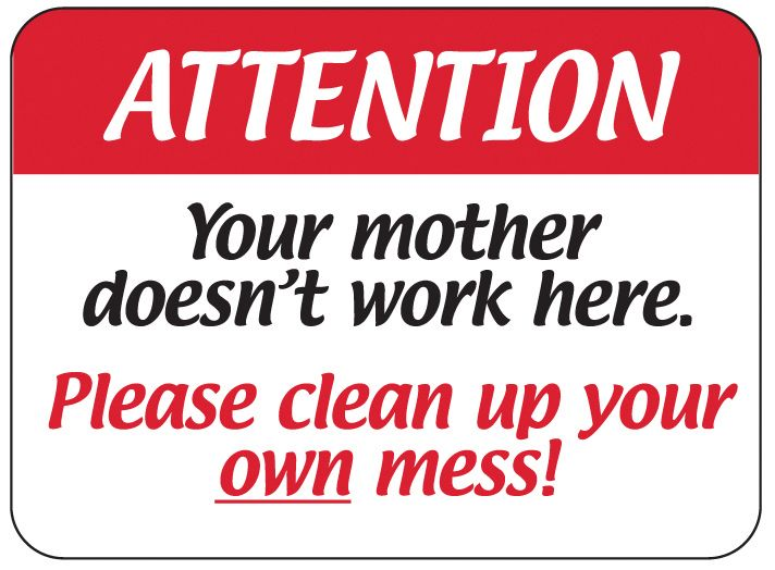 clean up after yourself signs.