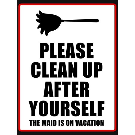 Clean Up after Yourself the Maid Is on Vacation Sign Poster Print Wall Art.
