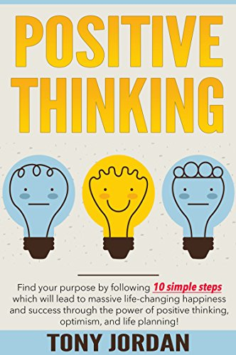 Positive Thinking: Find your purpose by following 10 simple steps which  will lead to massive life.