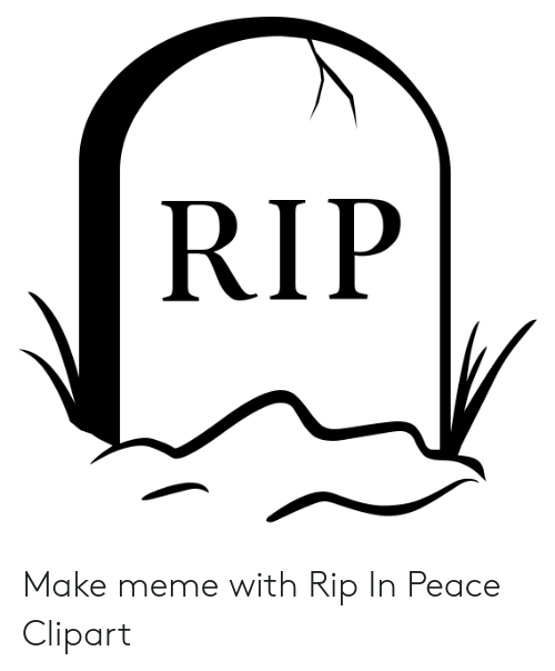 RIP Make Meme With Rip in Peace Clipart.