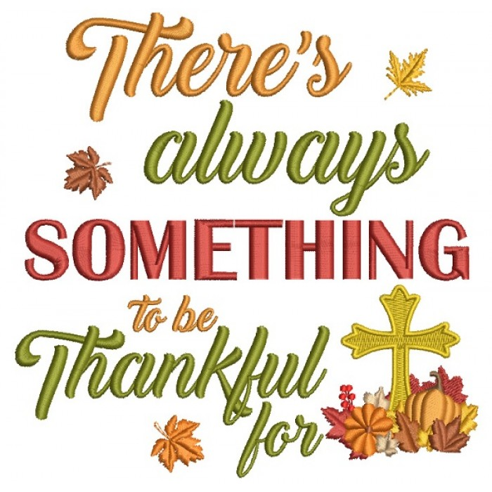 There is Always Something To Be Thankful For Cross Religious Thanksgiving  Filled Machine Embroidery Design Digitized Pattern.