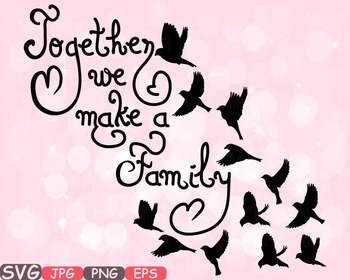 Together we make a Family Quote SVG Word Art family Birds clip art Sayings.