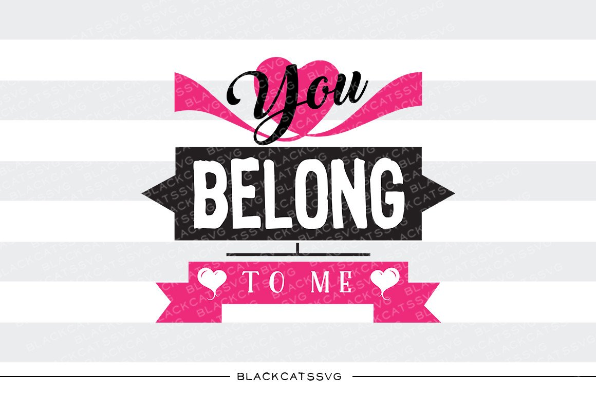You belong to me SVG file Cutting File Clipart in Svg, Eps, Dxf, Png for  Cricut & Silhouette svg Valentine.