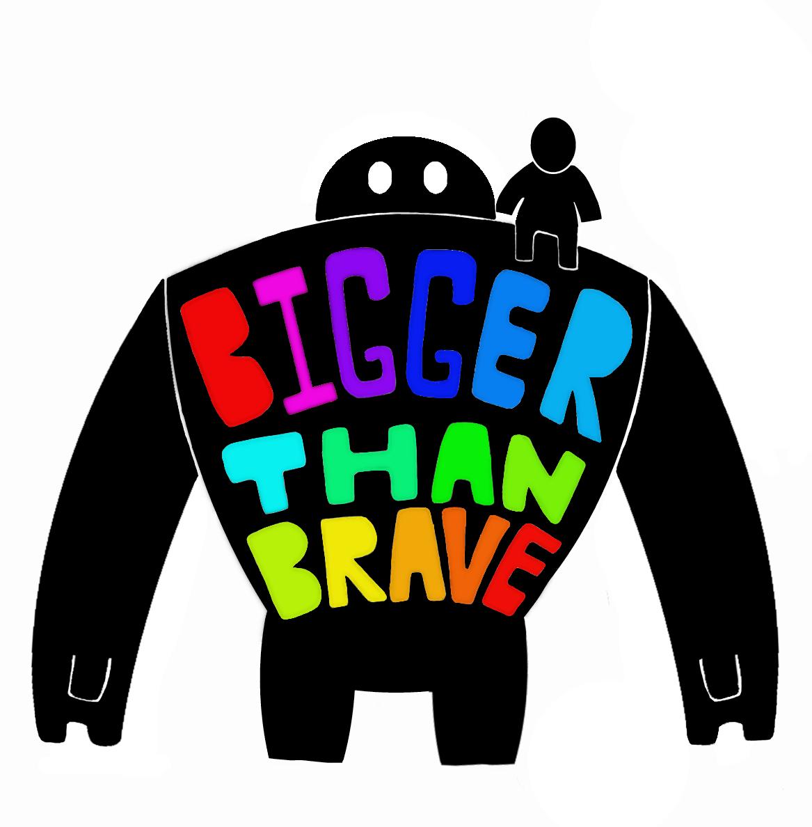 Bigger than Brave.