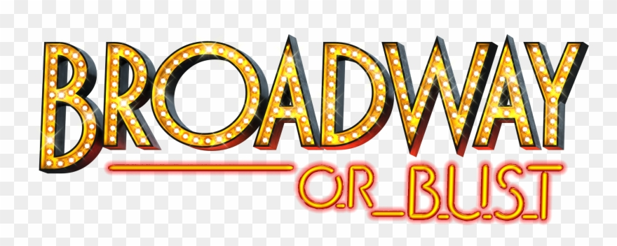 Broadway Or Bust , Png Download.