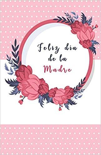 Feliz dia de la Madre: Cuaderno / Libreta Reglada, regalo.