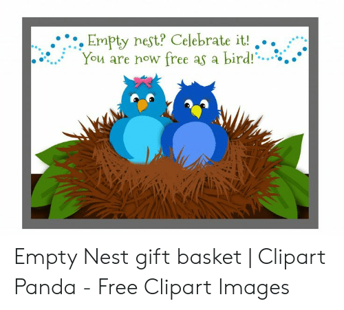 Empty Nest? Celebrate It! You Are Now Free as a Bird! Empty.