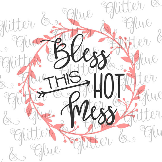 Bless This Hot Mess SVG file and clipart. ***You will NOT.