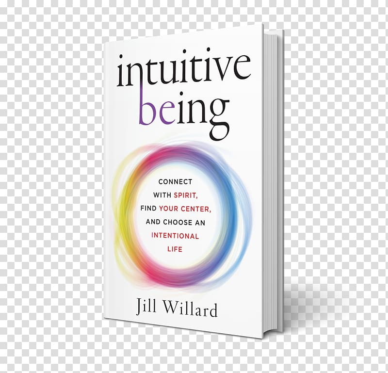Intuitive Being: Connect with Spirit, Find Your Center, and.