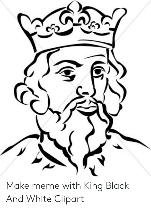 Make Meme With King Black and White Clipart.