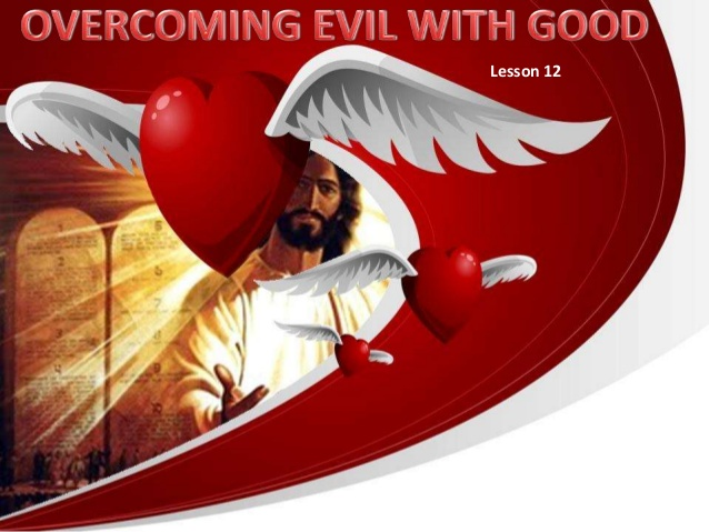 12 overcoming evil with good.
