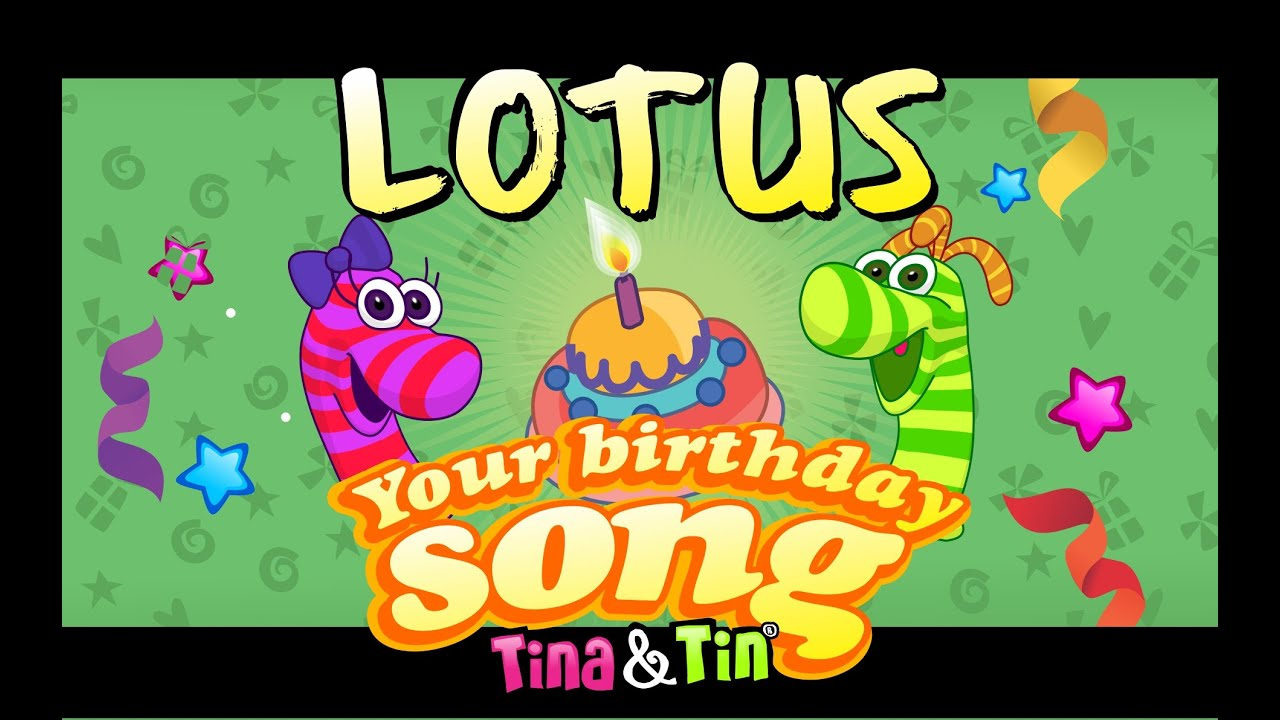 Tina&Tin Happy Birthday LOTUS (Personalized Songs For Kids)  #PersonalizedSongs.