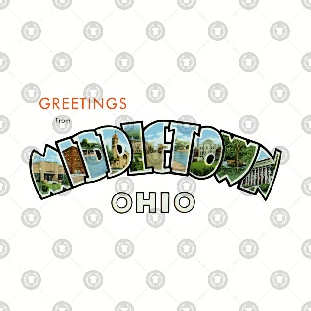 Greetings from Middletown Ohio.