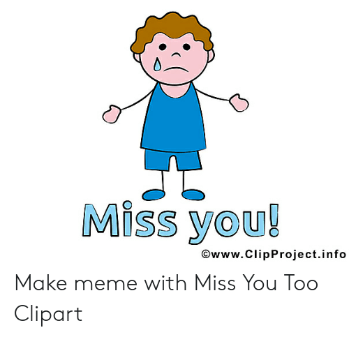 Miss You OwwwClipProjectinfo Make Meme With Miss You Too.