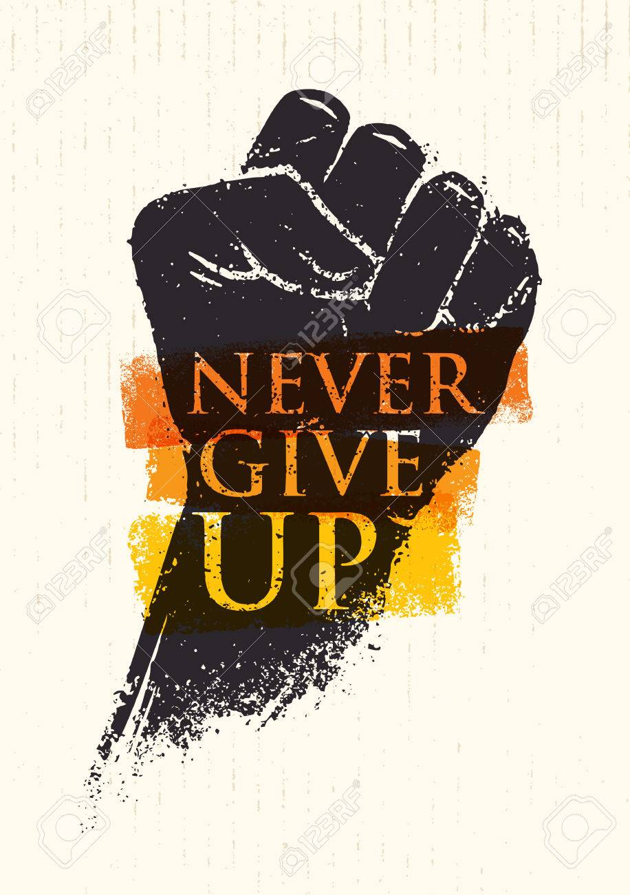 Never Give Up Motivation Poster Concept. Creative Grunge Fist...