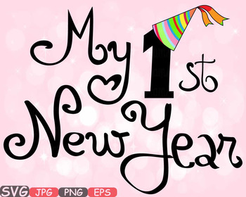 My First New Year baby\'s 1st clipart New Years Born Gift Happy Birthday  svg.