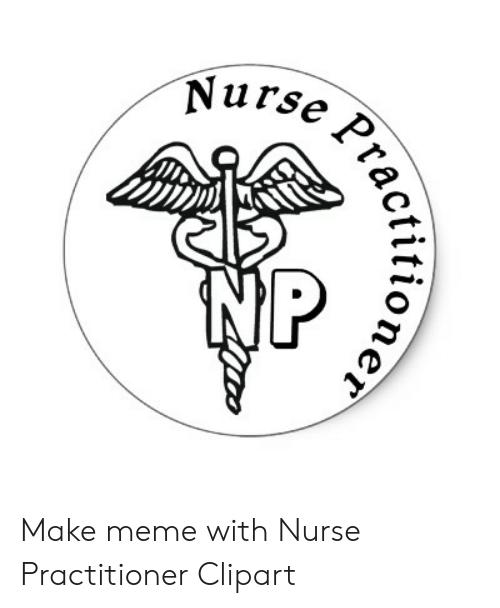 Tioner Make Meme With Nurse Practitioner Clipart.