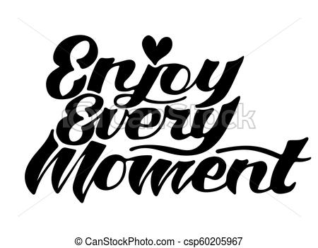 Lettering quotes Enjoy every moment.