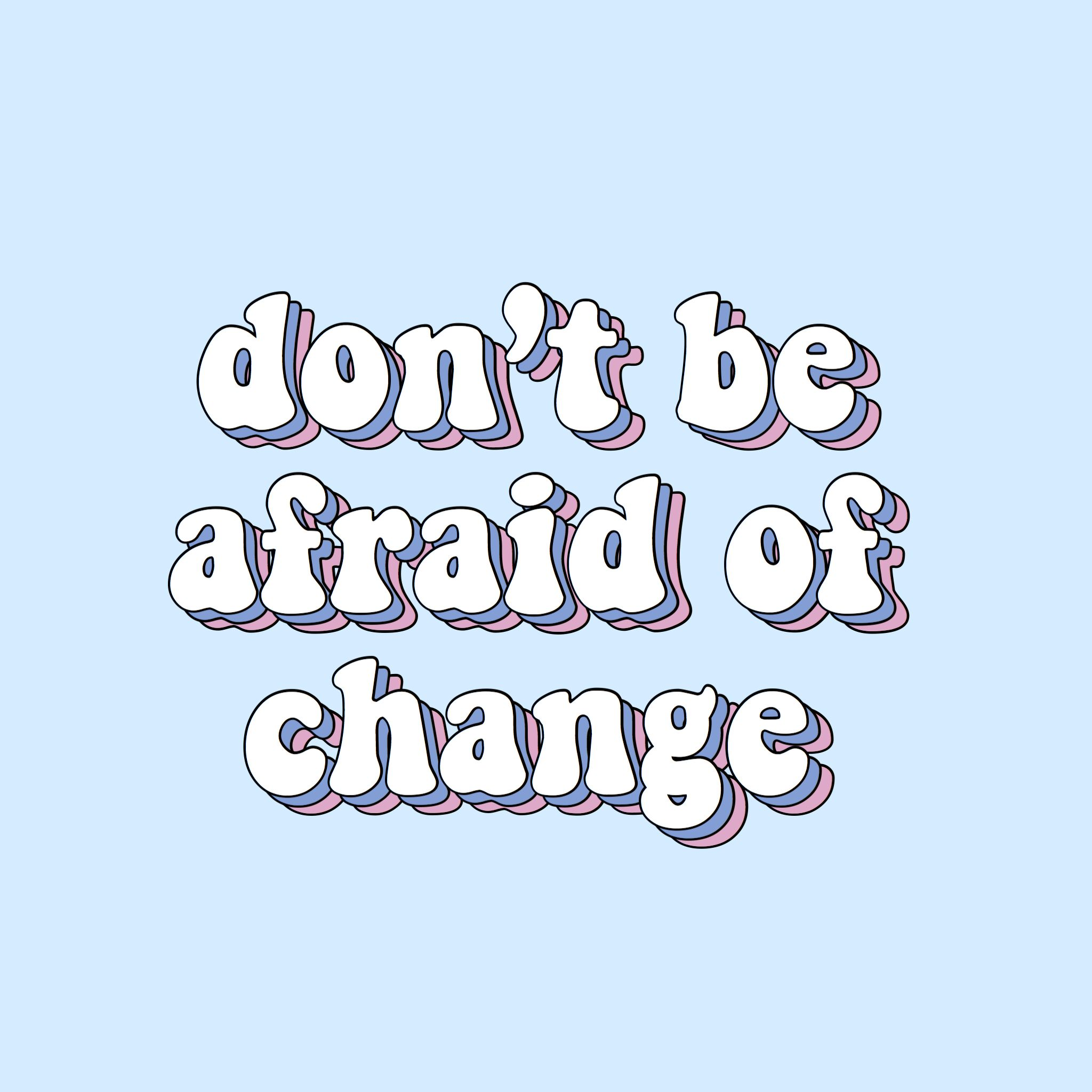 don\'t be afraid of change quote words blue purple aesthetic.